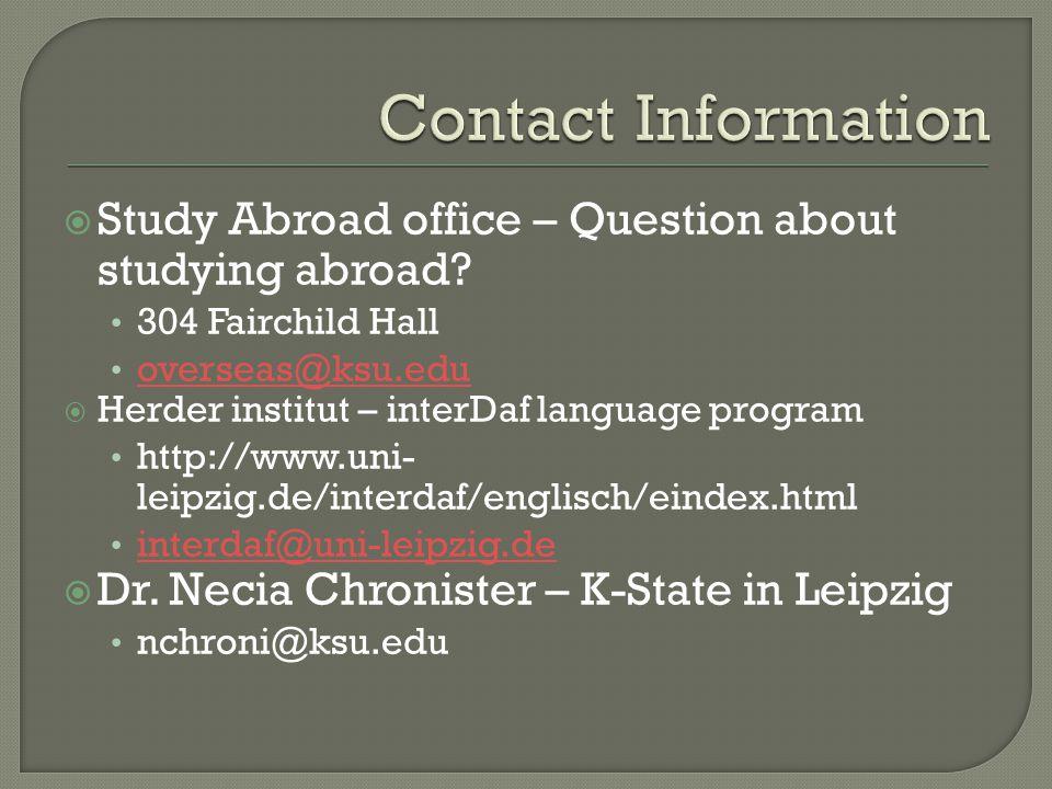 Study Abroad office – Question about studying abroad? 304 Fairchild Hall overseas@ksu.edu Herder institut – interDaf language program http://www.uni-