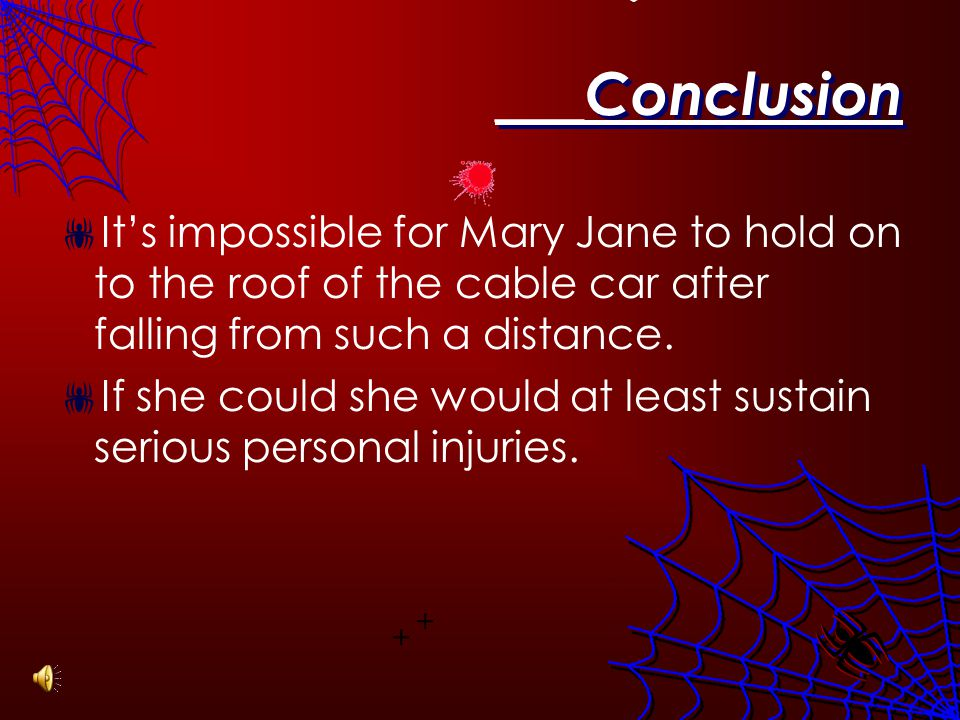 ___Conclusion Its impossible for Mary Jane to hold on to the roof of the cable car after falling from such a distance.
