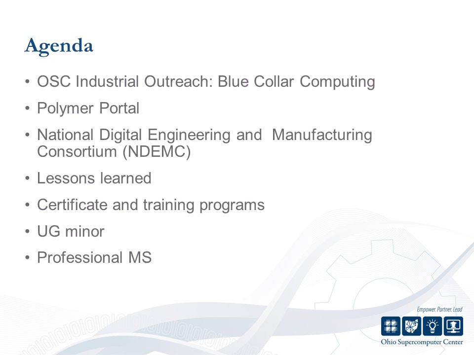 Agenda OSC Industrial Outreach: Blue Collar Computing Polymer Portal National Digital Engineering and Manufacturing Consortium (NDEMC) Lessons learned Certificate and training programs UG minor Professional MS