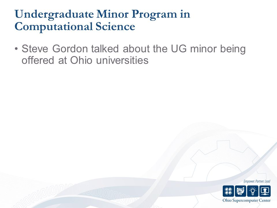 Undergraduate Minor Program in Computational Science Steve Gordon talked about the UG minor being offered at Ohio universities