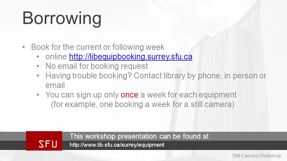 Borrowing Book for the current or following week online http://libequipbooking.surrey.sfu.cahttp://libequipbooking.surrey.sfu.ca No email for booking request Having trouble booking.