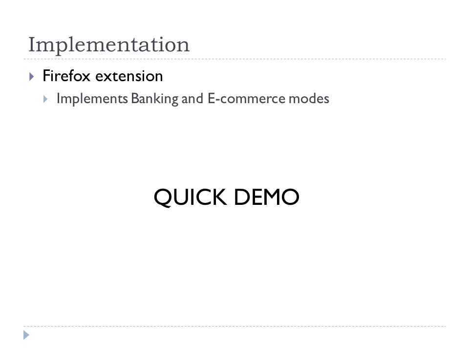 Implementation Firefox extension Implements Banking and E-commerce modes QUICK DEMO