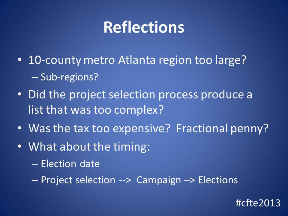 Reflections 10-county metro Atlanta region too large? – Sub-regions? Did the project selection process produce a list that was too complex? Was the ta