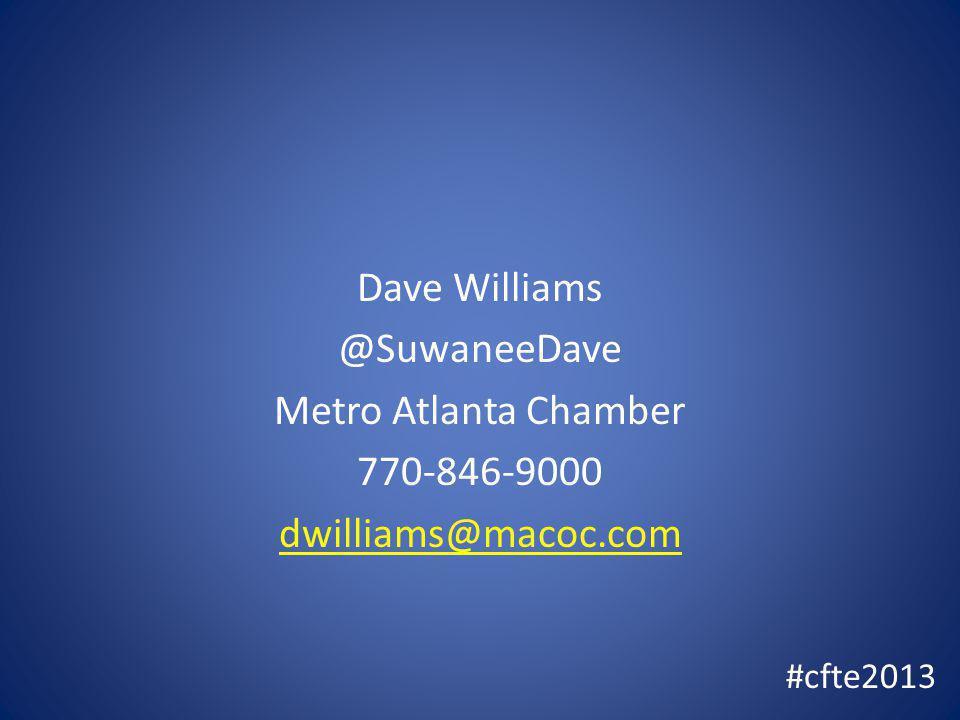 Dave Williams @SuwaneeDave Metro Atlanta Chamber 770-846-9000 dwilliams@macoc.com #cfte2013