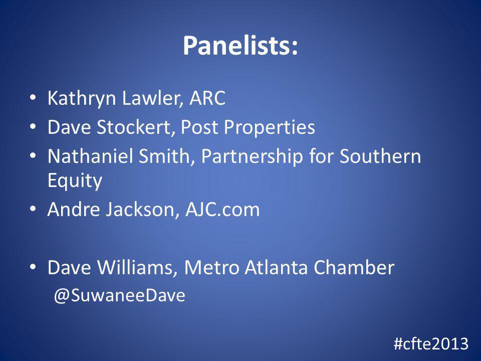 Panelists: Kathryn Lawler, ARC Dave Stockert, Post Properties Nathaniel Smith, Partnership for Southern Equity Andre Jackson, AJC.com Dave Williams, Metro Atlanta Chamber @SuwaneeDave #cfte2013