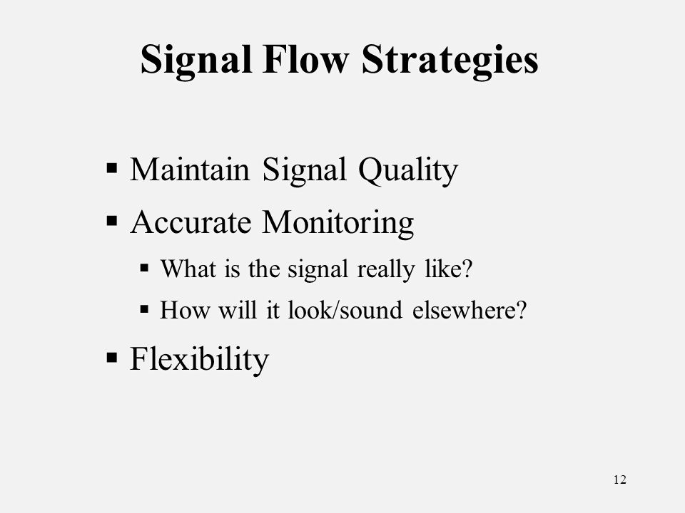 12 Signal Flow Strategies Maintain Signal Quality Accurate Monitoring What is the signal really like.