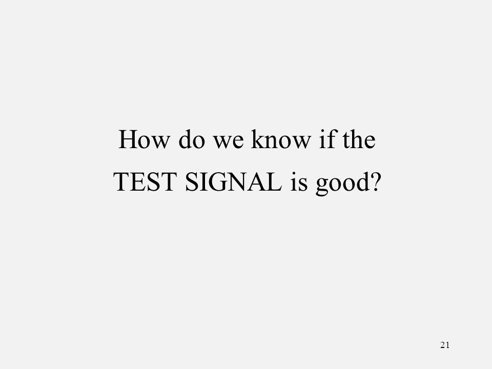 21 How do we know if the TEST SIGNAL is good?