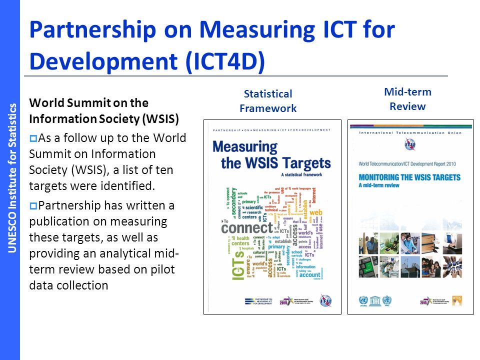UNESCO Institute for Statistics Partnership on Measuring ICT for Development (ICT4D) World Summit on the Information Society (WSIS) As a follow up to