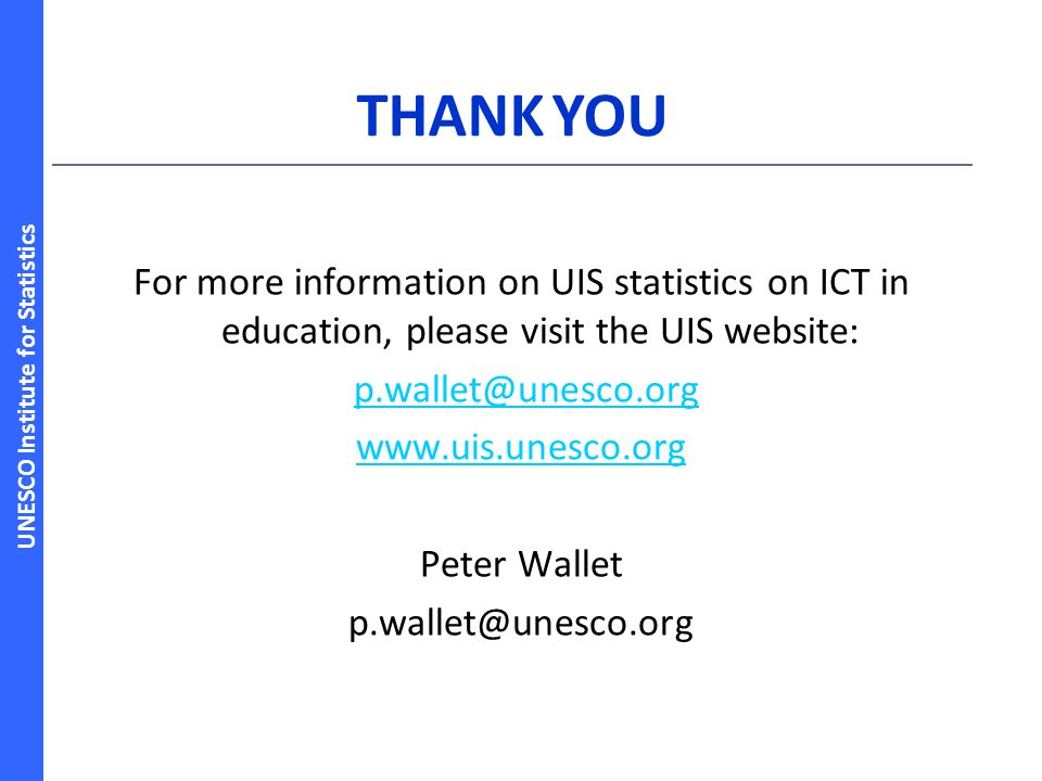 UNESCO Institute for Statistics For more information on UIS statistics on ICT in education, please visit the UIS website: p.wallet@unesco.org www.uis.