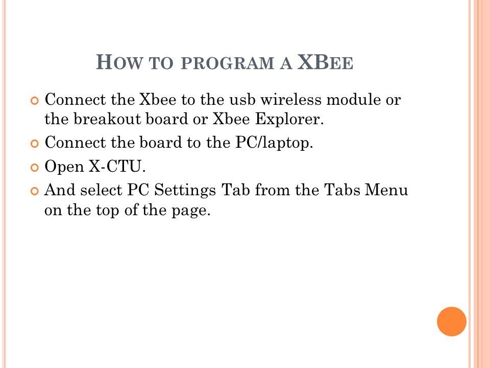 H OW TO PROGRAM A XB EE Connect the Xbee to the usb wireless module or the breakout board or Xbee Explorer.