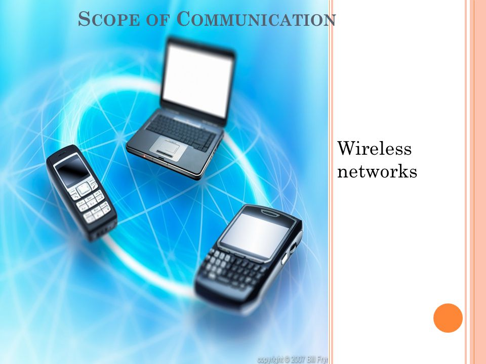 Wireless networks S COPE OF C OMMUNICATION