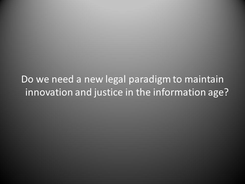 Do we need a new legal paradigm to maintain innovation and justice in the information age?