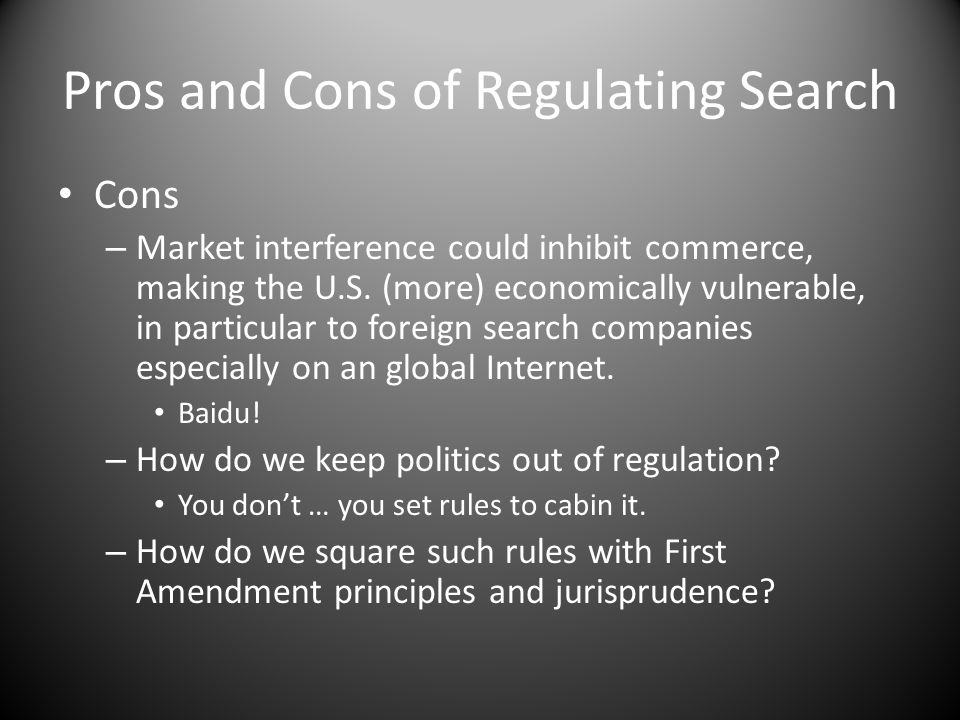 Pros and Cons of Regulating Search Cons – Market interference could inhibit commerce, making the U.S. (more) economically vulnerable, in particular to
