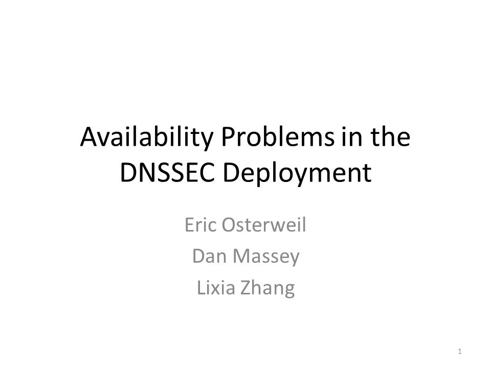 Availability Problems in the DNSSEC Deployment Eric Osterweil Dan Massey Lixia Zhang 1