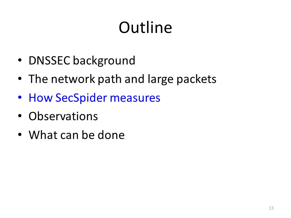 Outline DNSSEC background The network path and large packets How SecSpider measures Observations What can be done 13