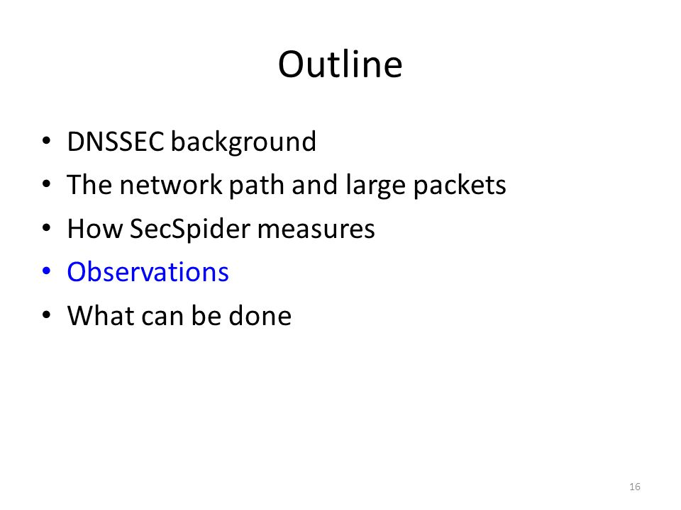 Outline DNSSEC background The network path and large packets How SecSpider measures Observations What can be done 16