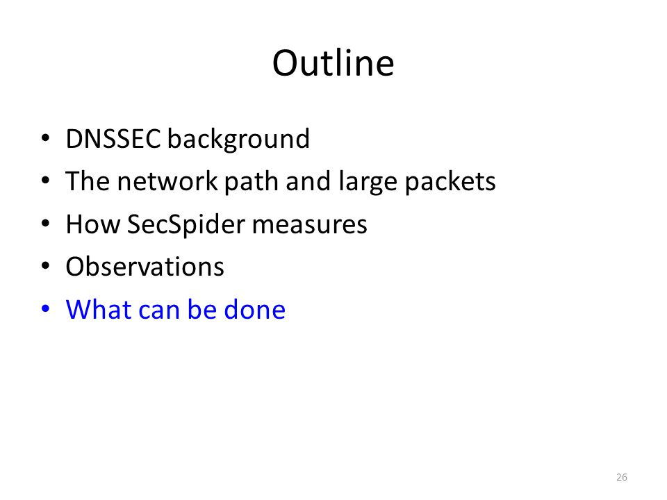Outline DNSSEC background The network path and large packets How SecSpider measures Observations What can be done 26