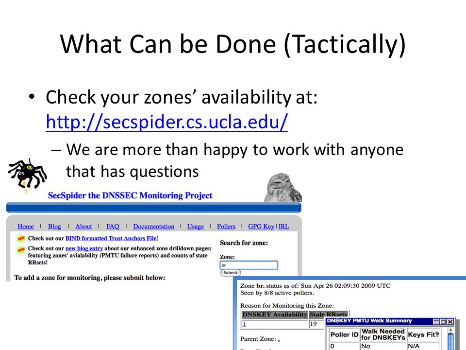 What Can be Done (Tactically) Check your zones availability at: http://secspider.cs.ucla.edu/ http://secspider.cs.ucla.edu/ – We are more than happy t