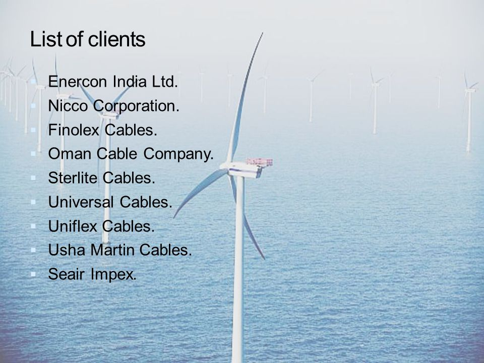 List of clients Enercon India Ltd. Nicco Corporation.