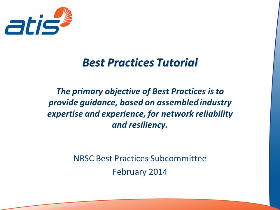 Best Practices Tutorial The primary objective of Best Practices is to provide guidance, based on assembled industry expertise and experience, for netw