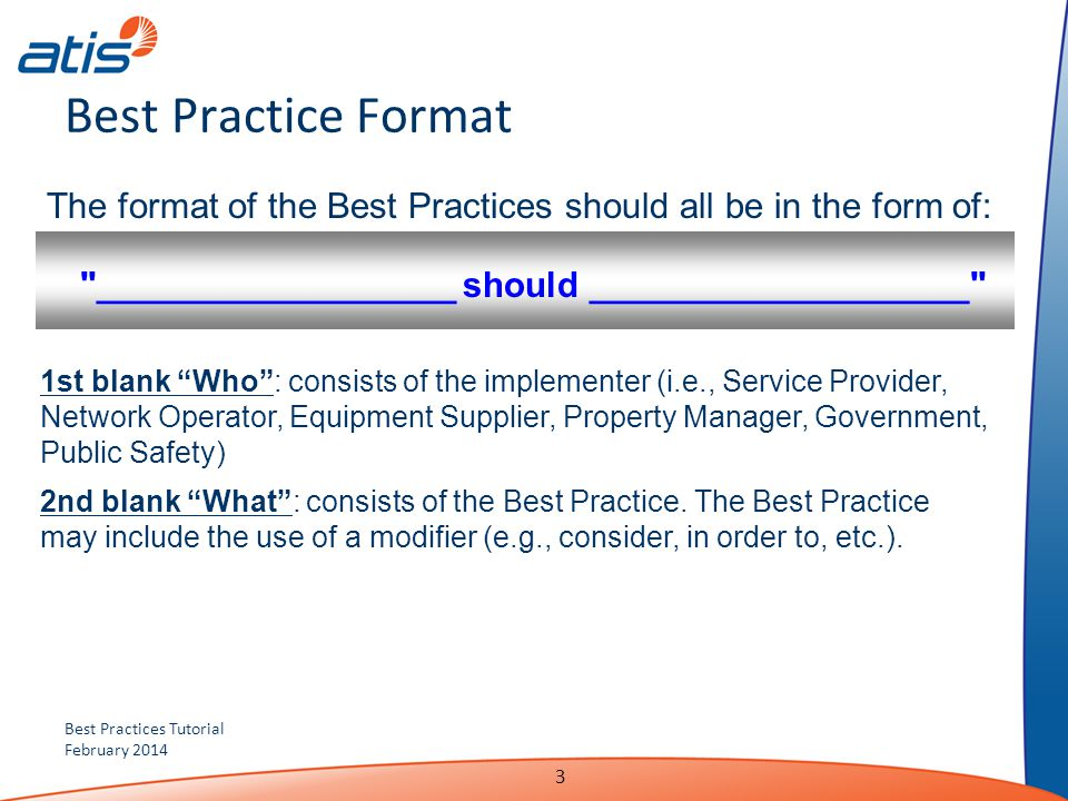 Best Practices Tutorial February 2014 3 Best Practice Format The format of the Best Practices should all be in the form of: