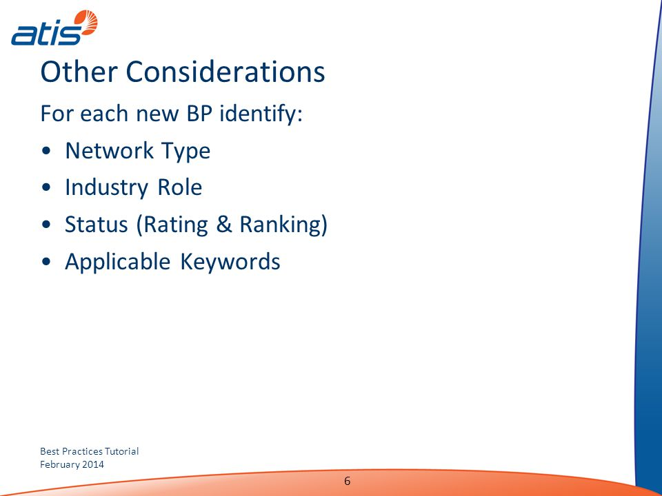 Best Practices Tutorial February 2014 Other Considerations For each new BP identify: Network Type Industry Role Status (Rating & Ranking) Applicable K