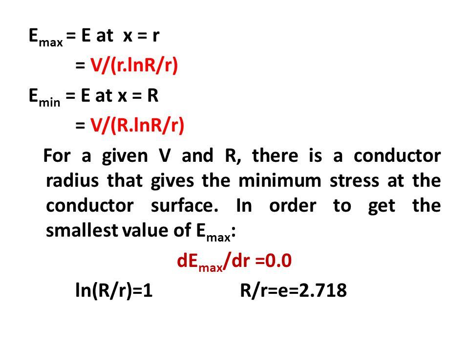 Insulation thickness is: R-r = 1.718 r E max = V/r (as: ln(R/r)=1) Where r is the optimum conductor radius that satisfies (R/r=2.718)
