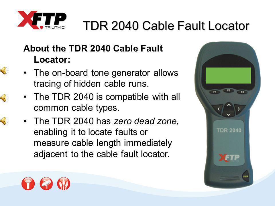 TDR 2040 Cable Fault Locator About the TDR 2040 Cable Fault Locator: The on-board tone generator allows tracing of hidden cable runs.