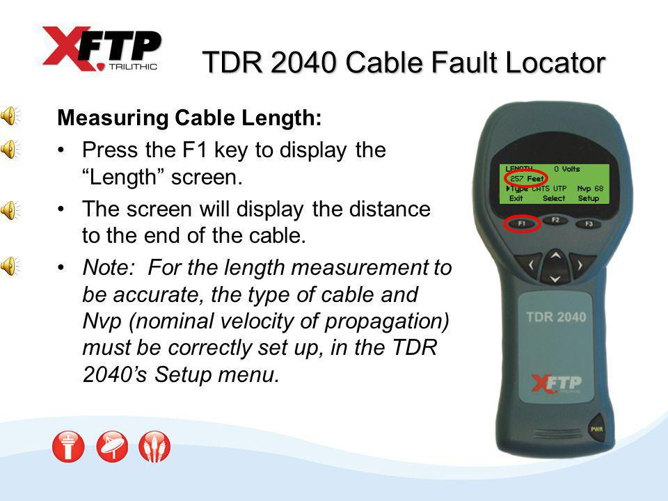 TDR 2040 Cable Fault Locator Checking for a Fault: Press the F1 key to display the Length screen.