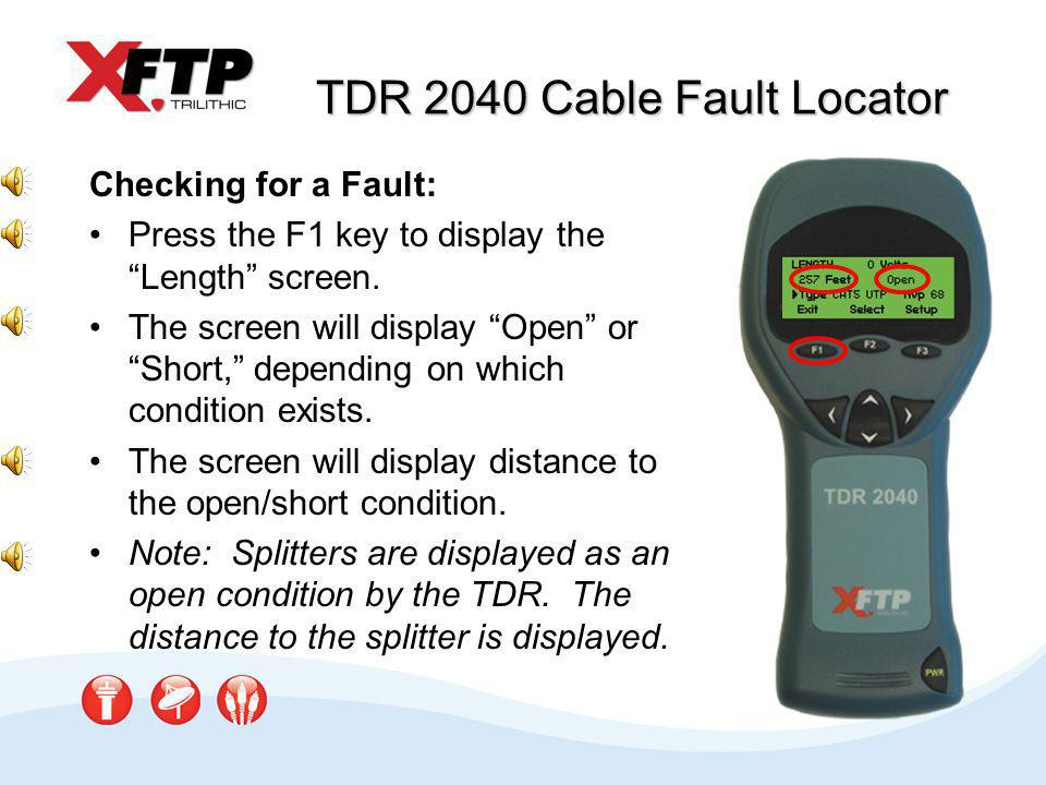 TDR 2040 Cable Fault Locator Checking Line Voltage: Connect the TDR 2040 to a cable source then press the PWR key to turn the TDR on.