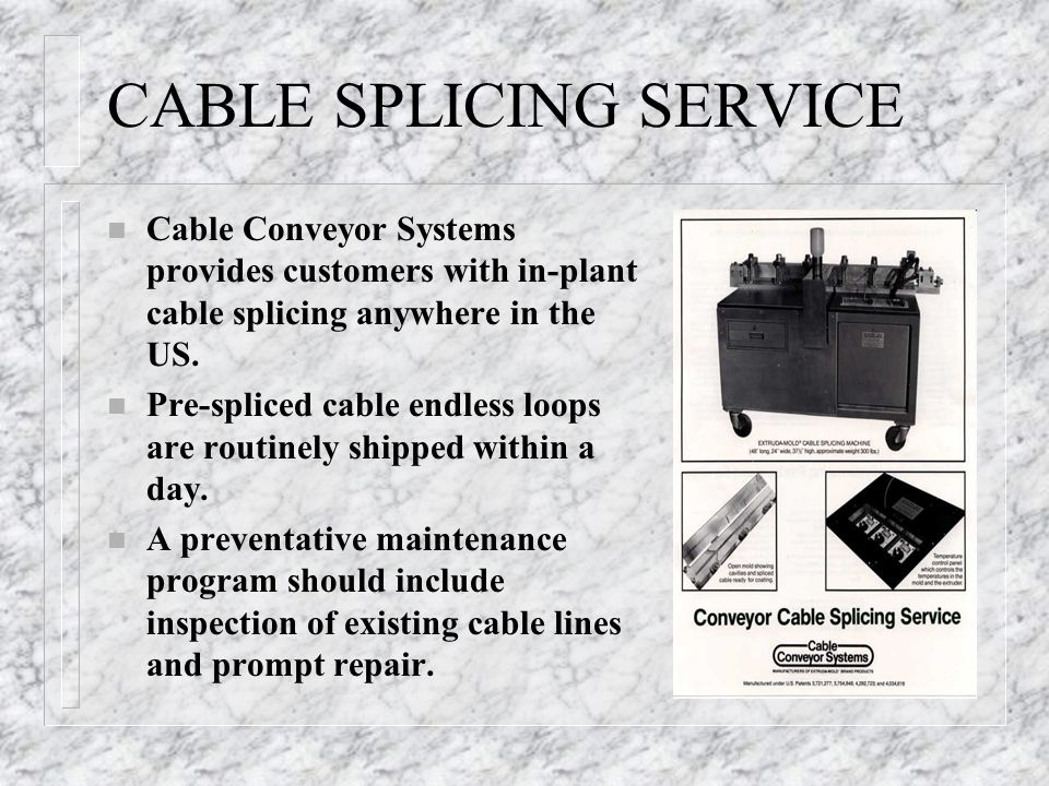 CABLE SPLICING SERVICE n Cable Conveyor Systems provides customers with in-plant cable splicing anywhere in the US.