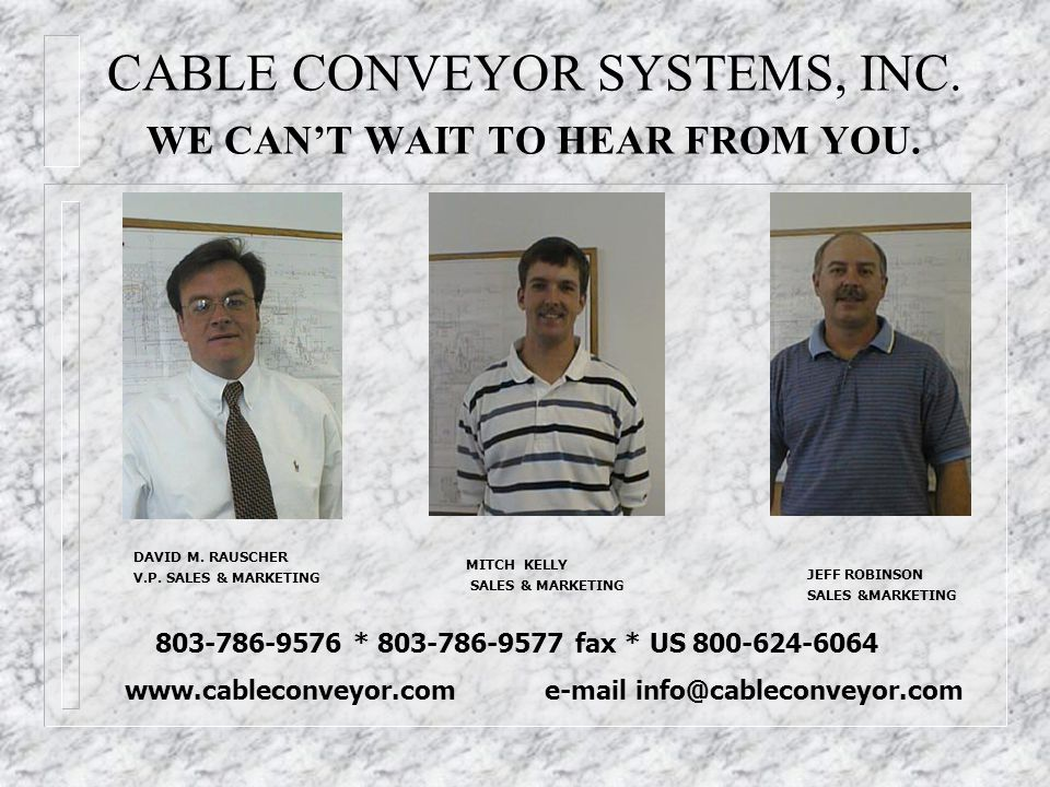CABLE CONVEYOR SYSTEMS, INC.WE CANT WAIT TO HEAR FROM YOU.