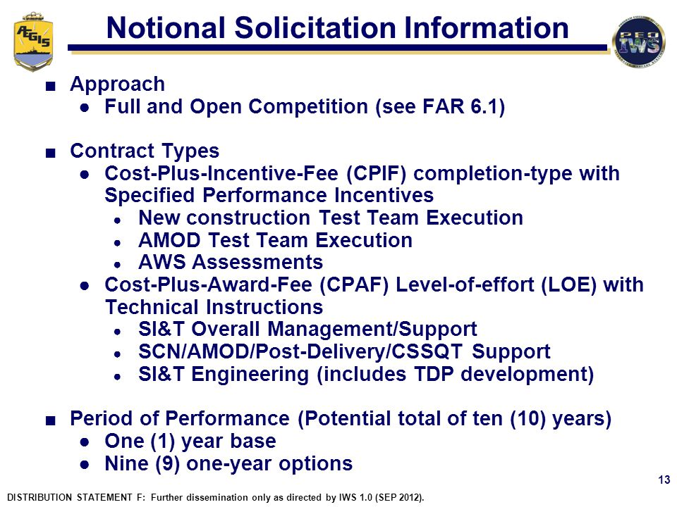 Notional Solicitation Information Approach Full and Open Competition (see FAR 6.1) Contract Types Cost-Plus-Incentive-Fee (CPIF) completion-type with