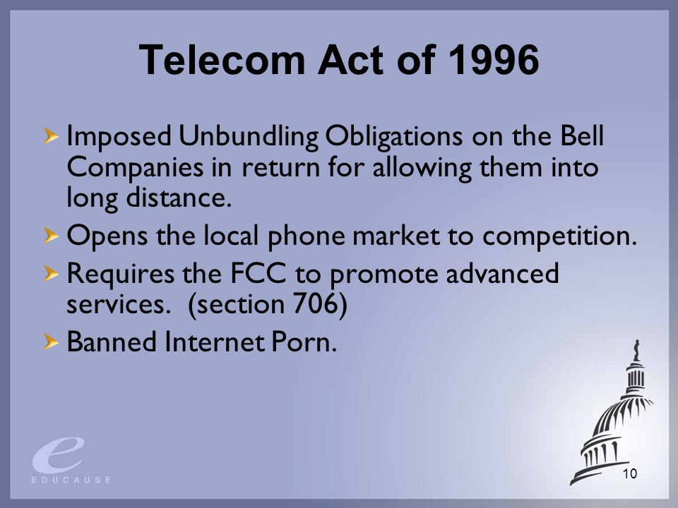 10 Telecom Act of 1996 Imposed Unbundling Obligations on the Bell Companies in return for allowing them into long distance.