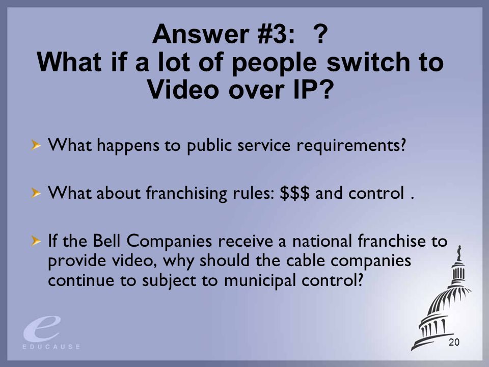 20 Answer #3: . What if a lot of people switch to Video over IP.