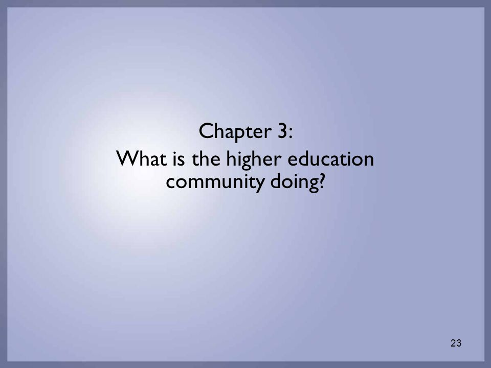 23 Chapter 3: What is the higher education community doing