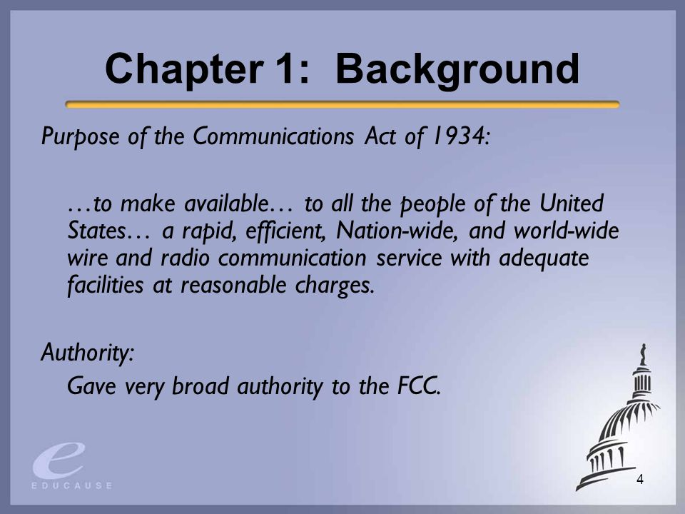 4 Chapter 1: Background Purpose of the Communications Act of 1934: …to make available… to all the people of the United States… a rapid, efficient, Nation-wide, and world-wide wire and radio communication service with adequate facilities at reasonable charges.