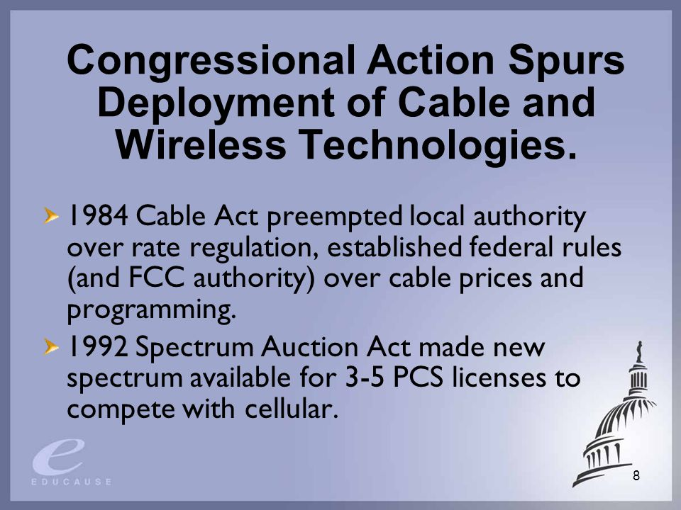 8 Congressional Action Spurs Deployment of Cable and Wireless Technologies.