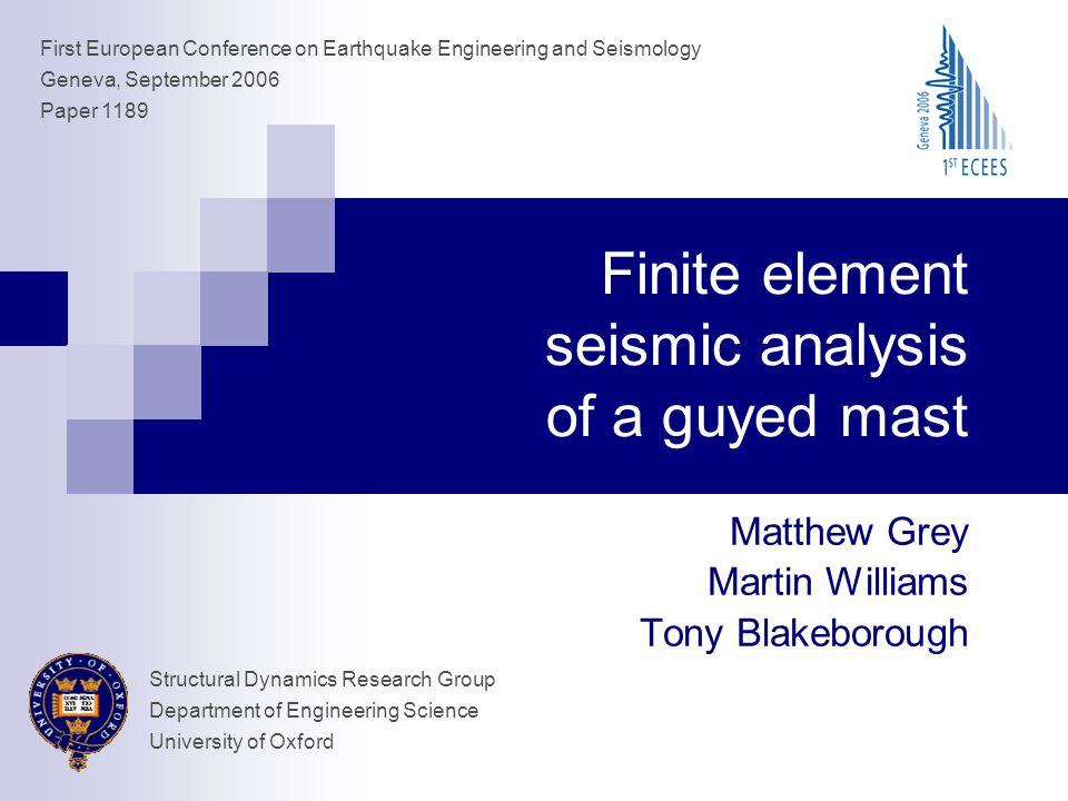 Finite element seismic analysis of a guyed mast Matthew Grey Martin Williams Tony Blakeborough First European Conference on Earthquake Engineering and