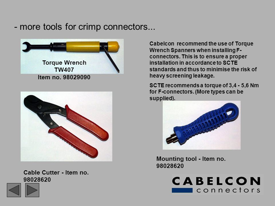 - more tools for crimp connectors... Torque Wrench TW407 Item no. 98029090 Mounting tool - Item no. 98028620 Cable Cutter - Item no. 98028620 Cabelcon