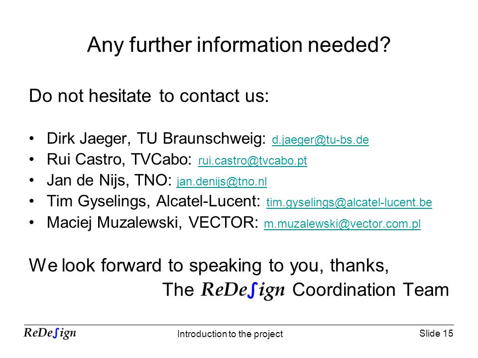 Slide 15 Introduction to the project Any further information needed? Do not hesitate to contact us: Dirk Jaeger, TU Braunschweig: d.jaeger@tu-bs.de d.
