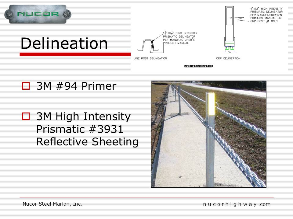 n u c o r h i g h w a y.com Nucor Steel Marion, Inc. Delineation 3M #94 Primer 3M High Intensity Prismatic #3931 Reflective Sheeting