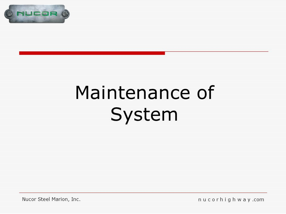 n u c o r h i g h w a y.com Nucor Steel Marion, Inc. Maintenance of System
