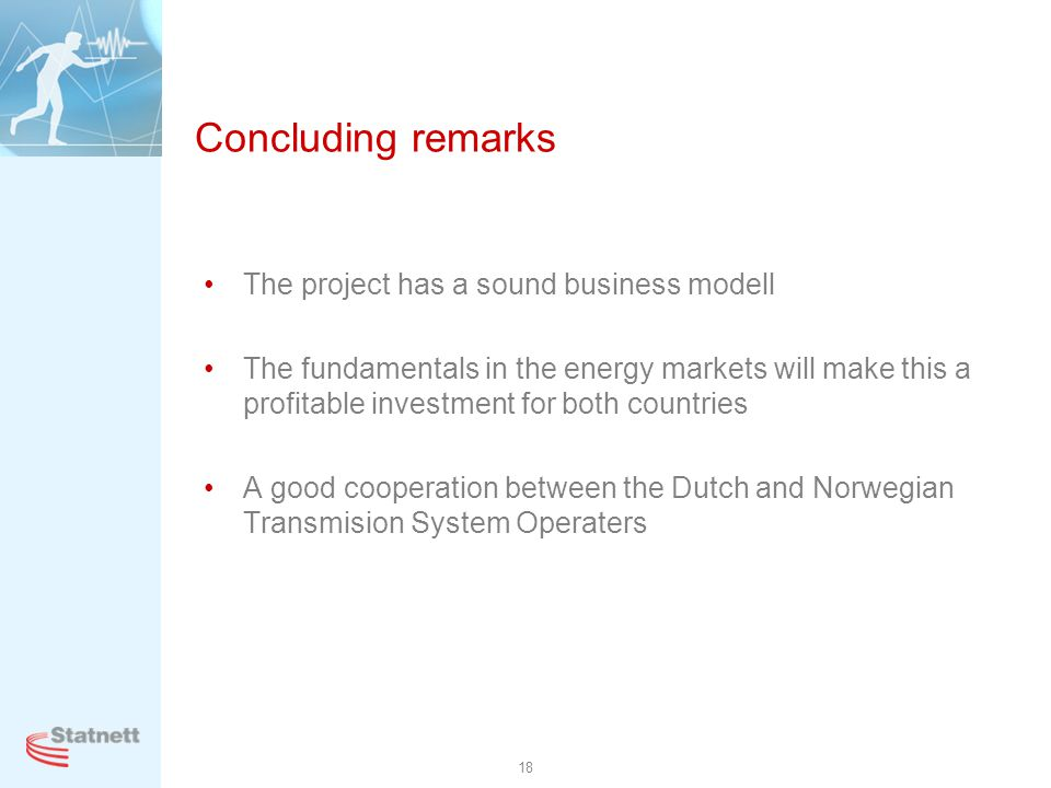 18 Concluding remarks The project has a sound business modell The fundamentals in the energy markets will make this a profitable investment for both c