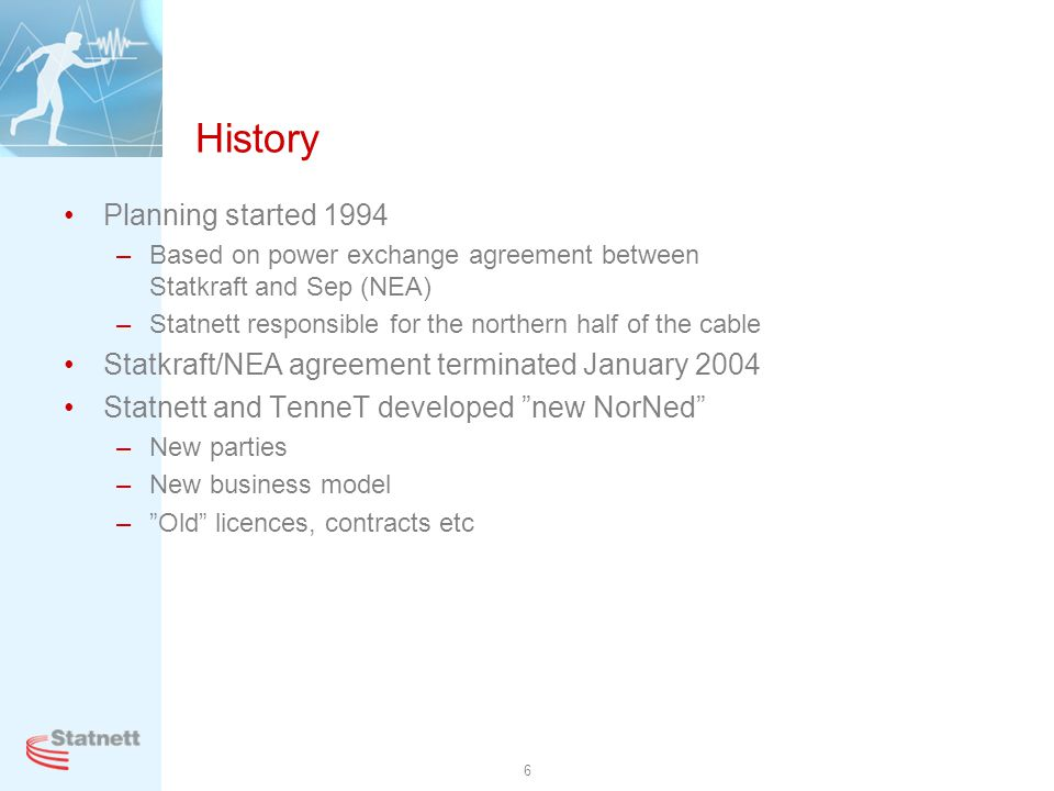 6 History Planning started 1994 –Based on power exchange agreement between Statkraft and Sep (NEA) –Statnett responsible for the northern half of the