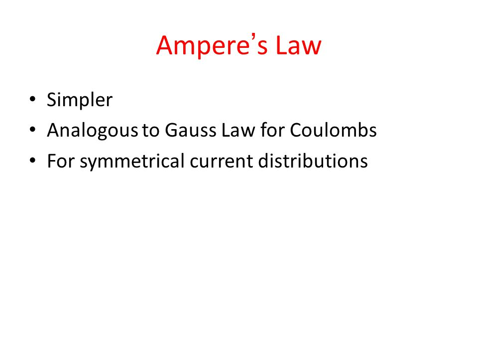 Amperes Law Simpler Analogous to Gauss Law for Coulombs For symmetrical current distributions