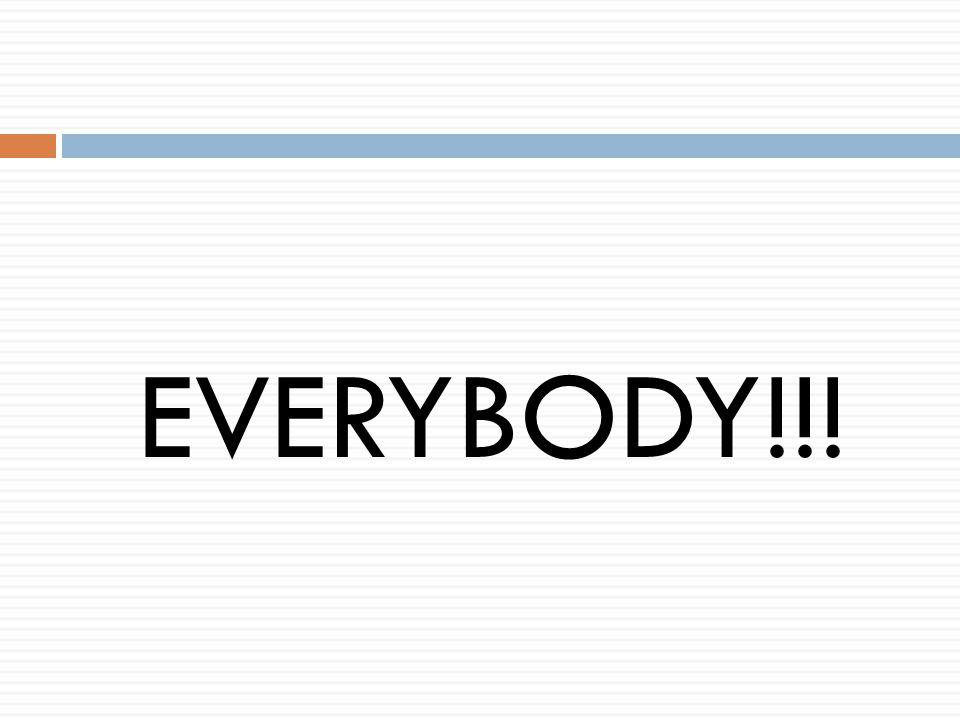 EVERYBODY!!!