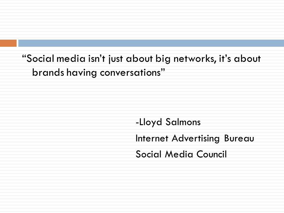 Social media isnt just about big networks, its about brands having conversations -Lloyd Salmons Internet Advertising Bureau Social Media Council