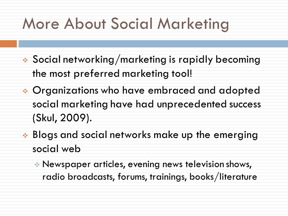 More About Social Marketing Social networking/marketing is rapidly becoming the most preferred marketing tool.