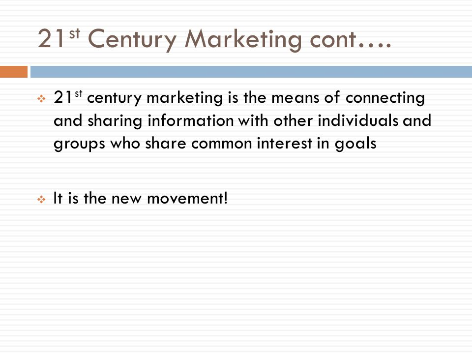 21 st Century Marketing cont….